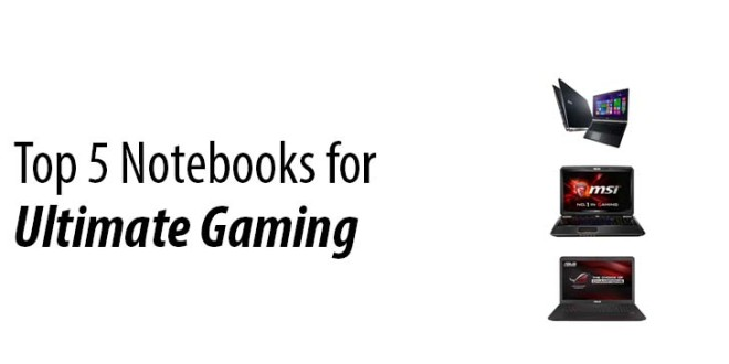 Notebooks for the ultimate gaming